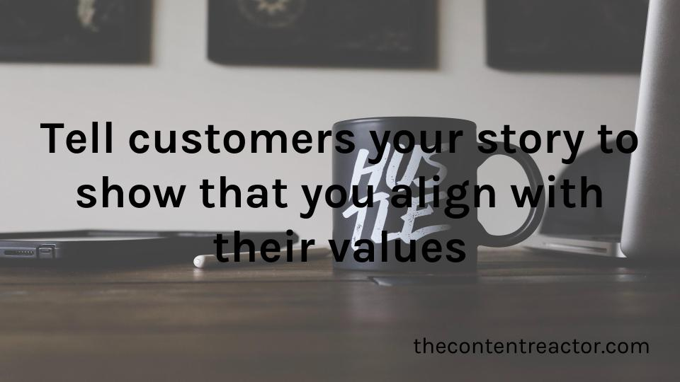 Customers align themselves with brands that share their values.