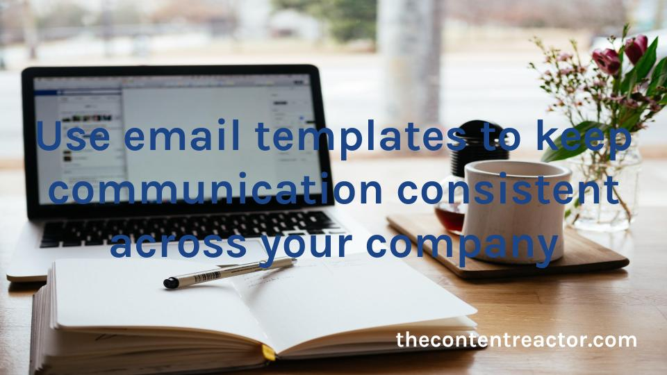 Email templates can help you maintain a strong brand voice.