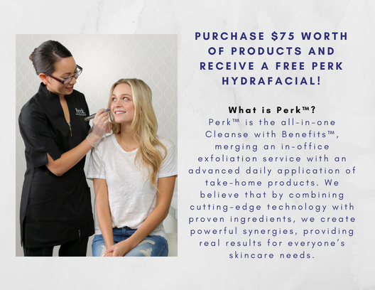 What is Perk™_Perk™ is the all-in-one Cleanse with Benefits™, merging an in-office exfoliation service with an advanced daily application of take-home products. We believe that by combining cutting-edge technology.jpg