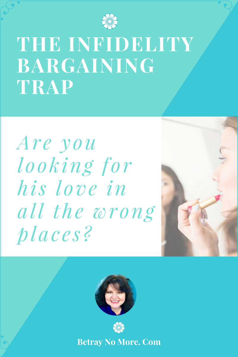 The Infidelity Bargaining Trap: Are You Looking For His Love In All The Wrong Places?