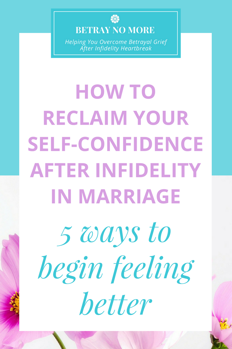 How To Reclaim Your Self-Confidence After Infidelity In Marriage: 5 Ways To Begin Feeling Better.