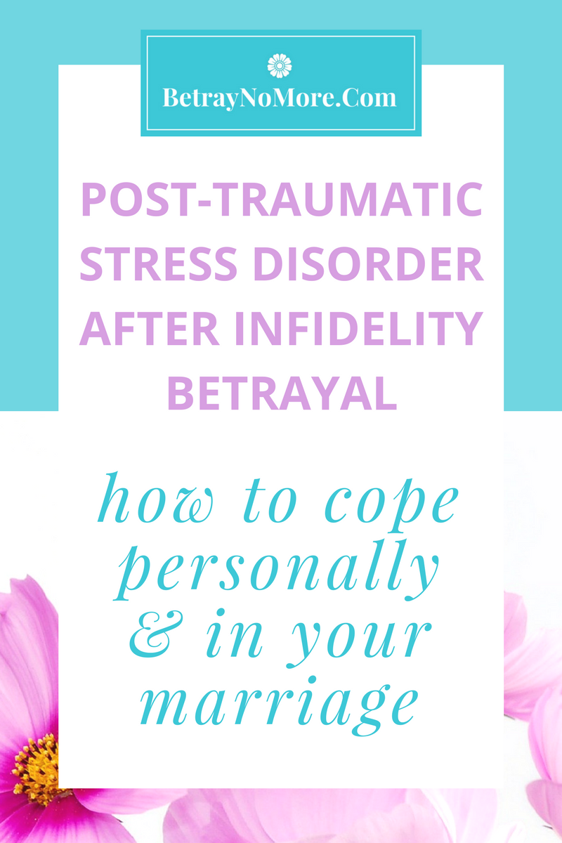 Post-Traumatic Stress Disorder After Infidelity Betrayal: How to cope personally and in your marriage