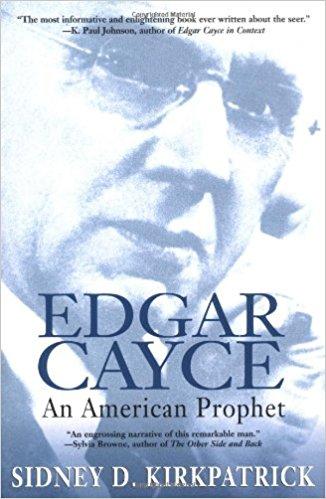 Edgar Cayce, An American Prophet by Sidney D. Kirkpatrick