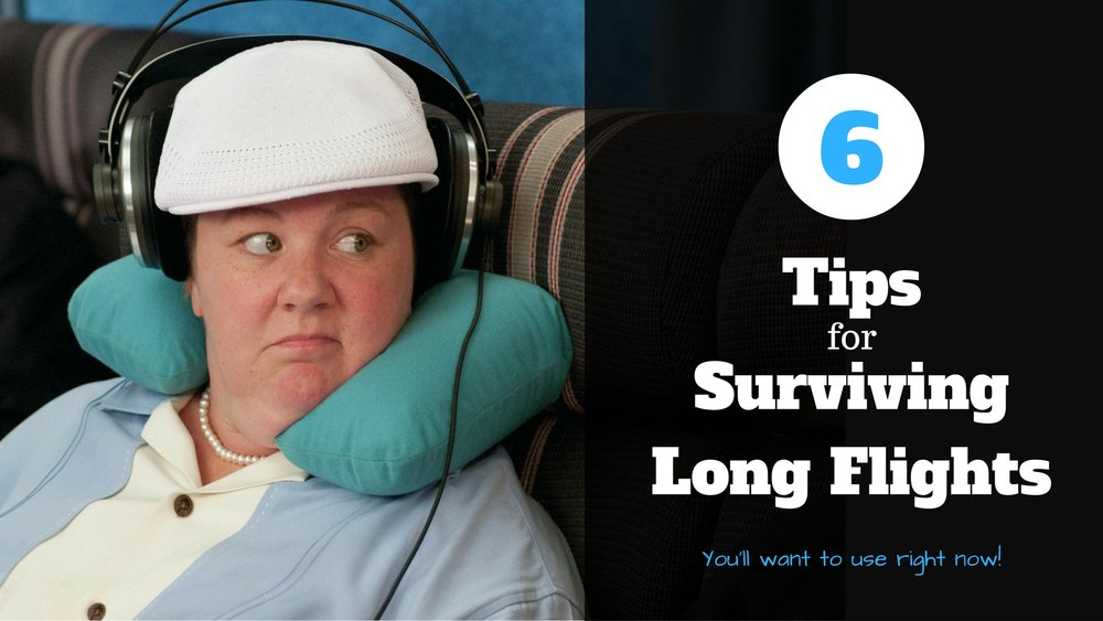 We've had our fair share of LONG flights and know it can be tough to keep your sanity! Here are 6   simple   tips to help you survive your next long haul!