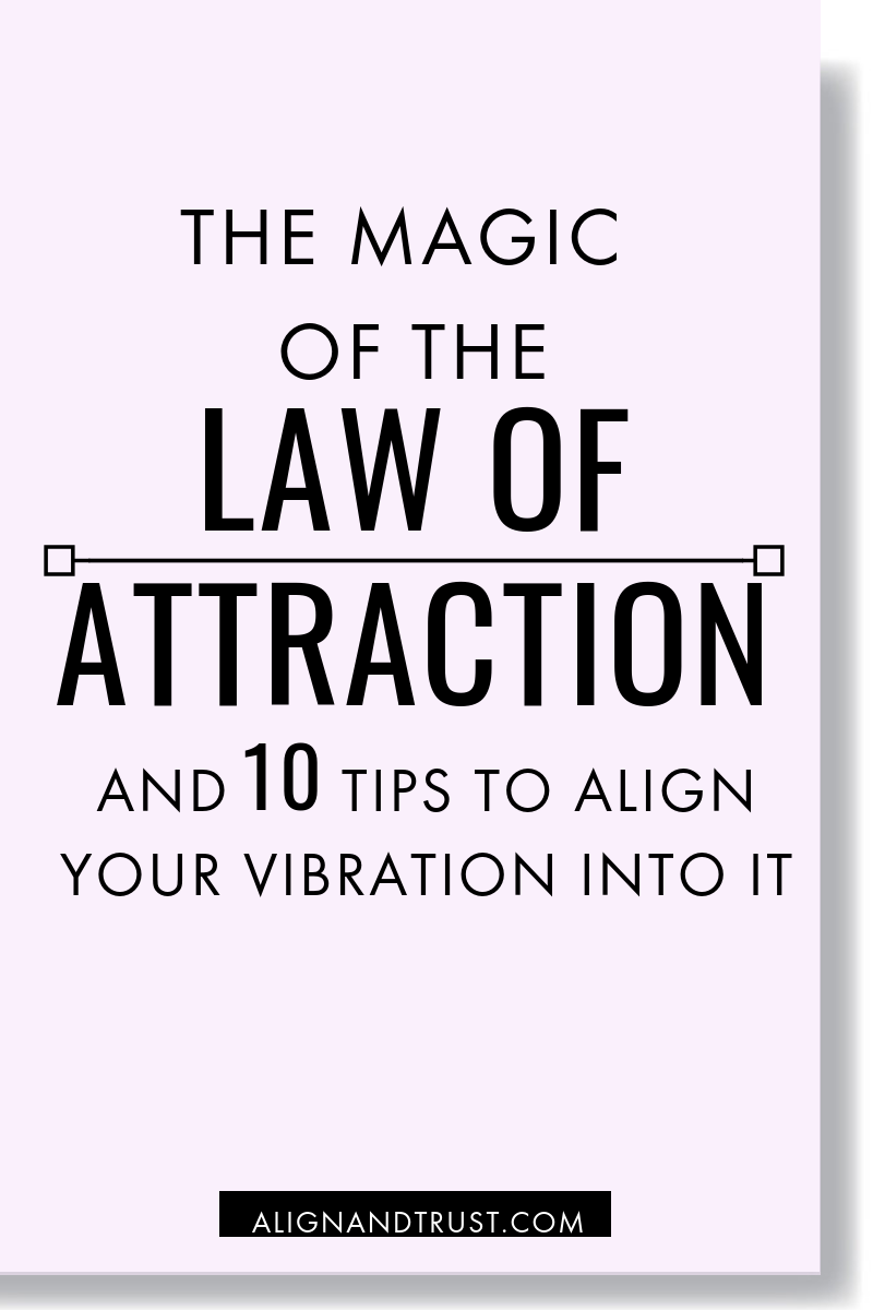 The Magic of the Law of Attraction + 10 tips to align your vibration into it