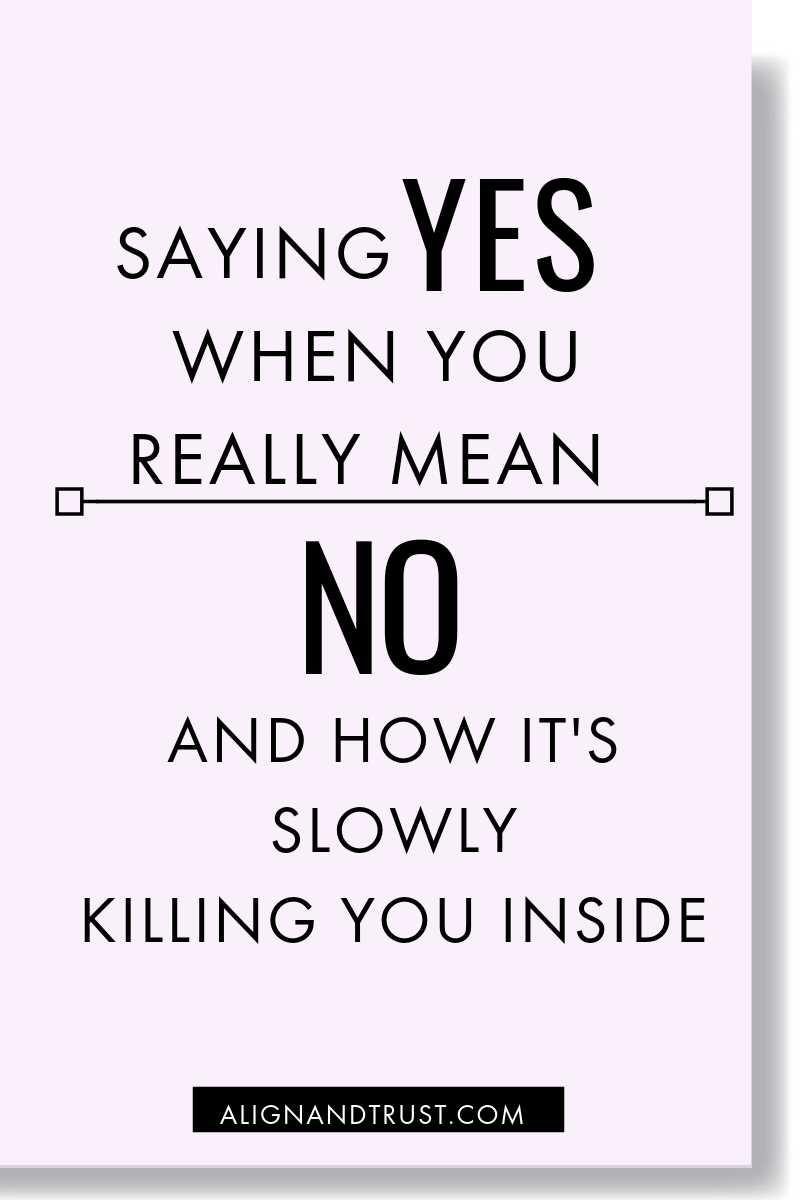 SAYING YES, WHEN YOU REALLY MEAN NO AND WHY IT'S SLOWLY KILLING YOU INSIDE.png