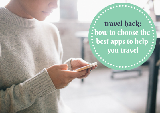 Travel-Hack-How-To-Choose-The-Best-Apps-To-Help-You-Travel-Mister-Weekender.png