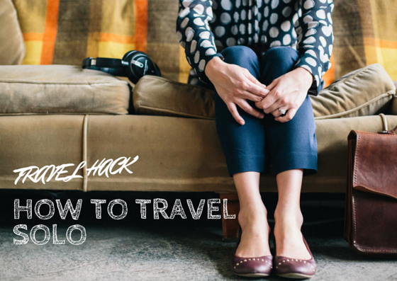Travel-Hack-How-To-Travel-Solo-Mister-Weekender1.png