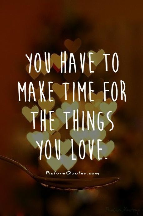 You will never have time, just MAKE TIME.