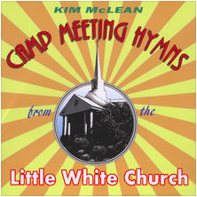 "Camp Meeting Hymns From The Little White Church (2010) A Collection of Best Loved Old-Time Revival-Rousing Hymns, plus a fresh original tribute to the small church in ""every town"" America."