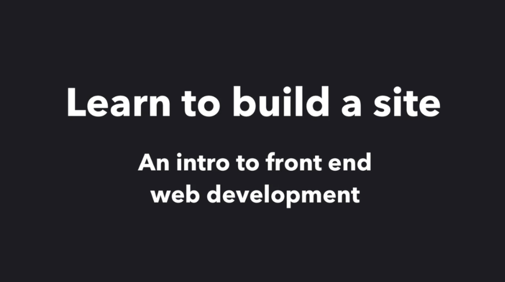 Learn to build a site: an intro to front end web development