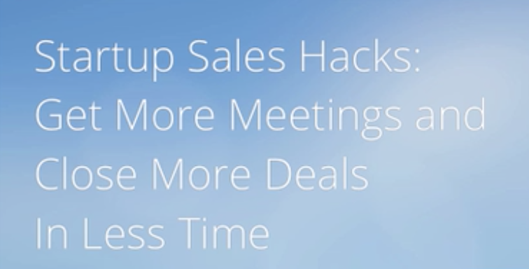 Startup Sales Hacks: Learn to Close More Sales in Less Time