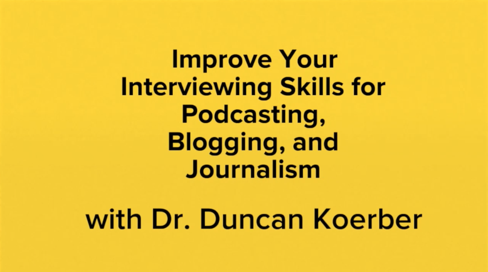 Improve Your Interviewing Skills for Podcasts, Blogs, Journalism, and Academic Research