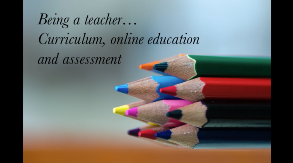 Being a Teacher: Curriculum, Online Education and Assessment