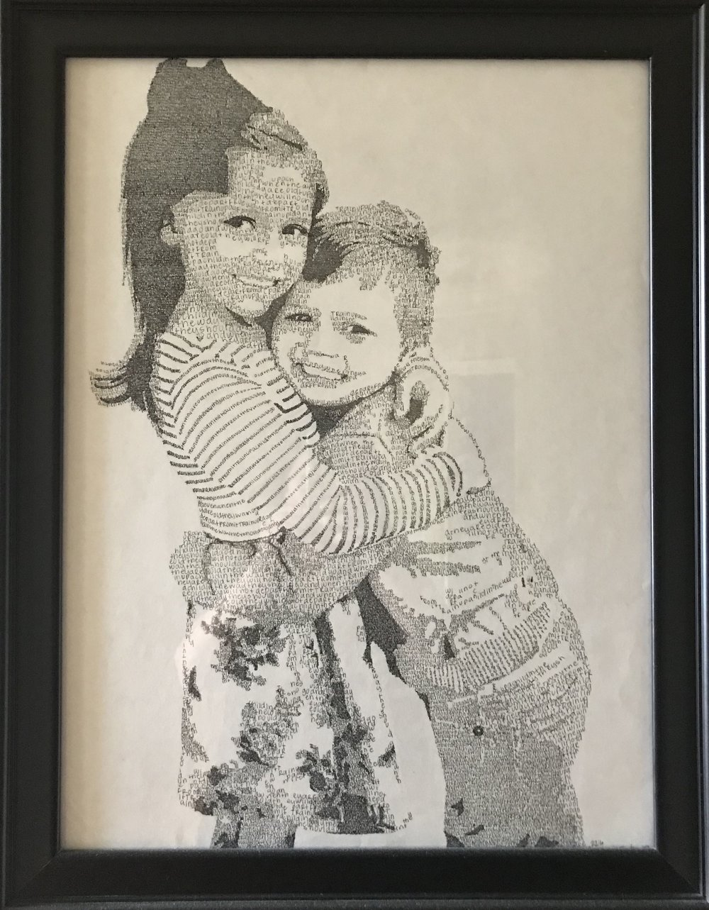 LYRIC PORTRAIT DRAWING   Capture cherished memories in this 18x24 unframed, black ink custom drawing. Done in the repeated print of a song lyric or bible verse of your choosing from a photograph of up to two children. You may add more family members for an additional fee.  DONOR: Eliza Kate Carter VALUE: $200