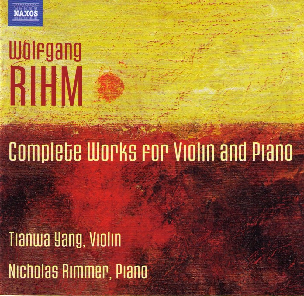 Wolfgang Rihm  Complete Works for Violin and Piano  Über die Linie VII (world premiere recording); Antlitz; Phantom und Eskapade Tianwa Yang, Violin Nicholas Rimmer, Piano Label: NAXOS 8.572730   More info   Review