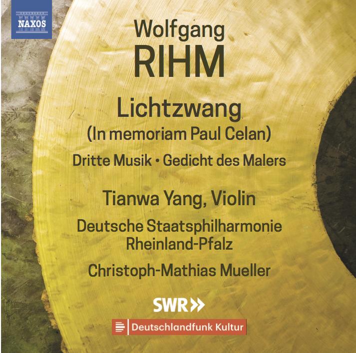 Wolfgang Rihm  Works for Violin and Orchestra Vol. 1 Lichtzwang | Dritte Musik | Gedicht des Malers  Tianwa Yang, violin Deutsche Staatsphilharmonie Rheinland-Pfalz Christoph-Mathias Mueller, conductor