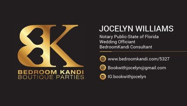 Jocelyn Williams:   Bedroom Kandi Consultant, Wedding Officiant, and Notary Public State Of Florida  IG:  @bookwithjocelyn   Email: Bookwithjocelyn@gmail.com  Visit:  www.bedroomkandi.com/5327