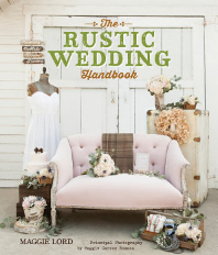 The Rustic Wedding Handbook    Publisher: Gibbs Smith Publishing  Date: 2014