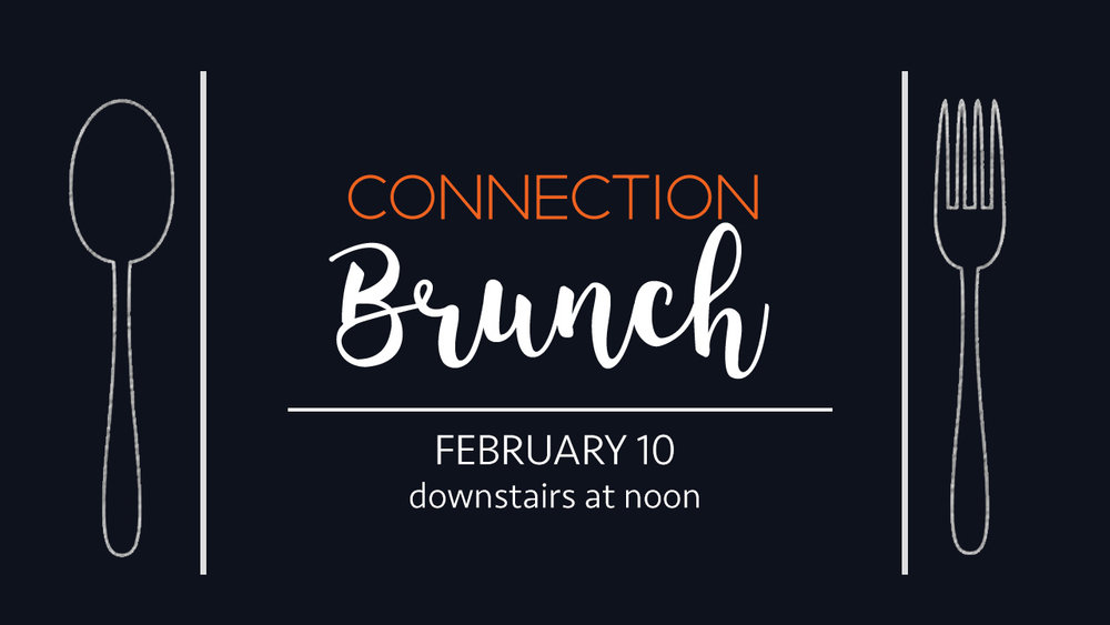 If you're looking to connect at The Foundry, we'd love for you to join us for the Connect Brunch February 10th in the Multipurpose Room after 2nd hour.