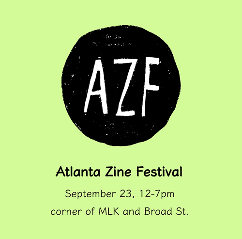 **ATLANTA Come see us at our booth at Atlanta Zine Fest this Saturday 12-7