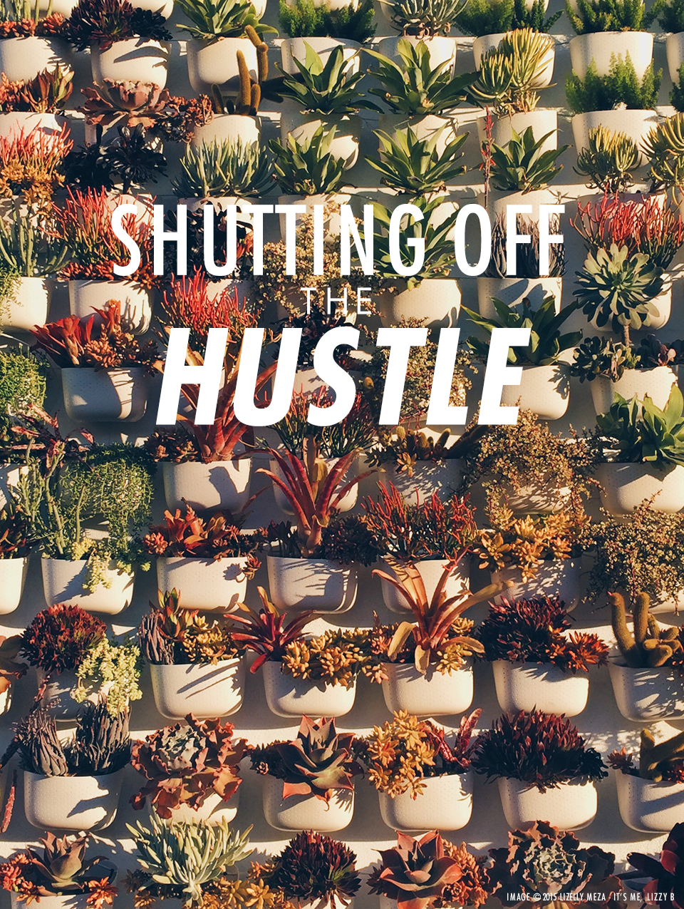 Shutting Off The Hustle // It's Me, Lizzy B - Musings on Life, Business, & The Pursuit of Everyday Joy // Personal blog of Lizelly Meza from Lizzy B Loves
