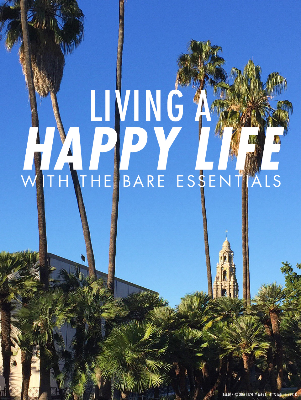 Living a Happy Life with the Bare Essentials // It's Me, Lizzy B - Musings on Life, Business, & The Pursuit of Everyday Joy // Personal blog of Lizelly Meza from Lizzy B Loves