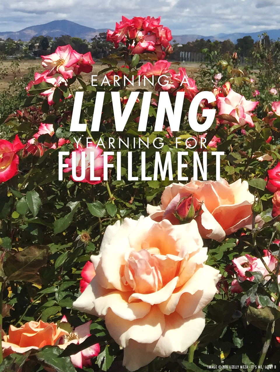 Earning a Living or Yearning for Fulfillment // It's Me, Lizzy B - Musings on Life, Business, & The Pursuit of Everyday Joy // Personal blog of Lizelly Meza from Lizzy B Loves