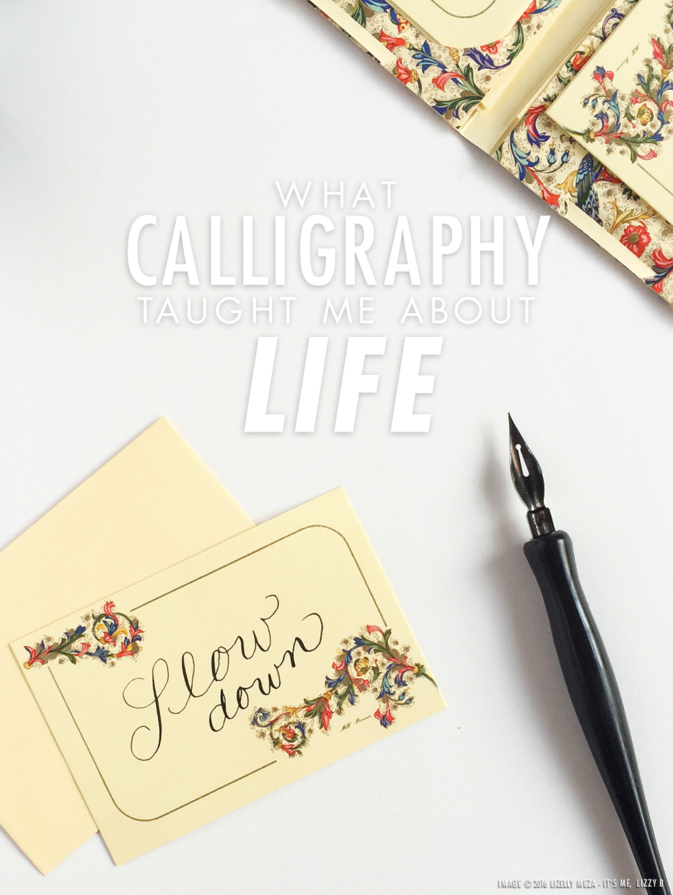 What Calligraphy Taught Me About Life // It's Me, Lizzy B - Musings on Life, Business, & The Pursuit of Everyday Joy // Personal blog of Lizelly Meza from Lizzy B Loves