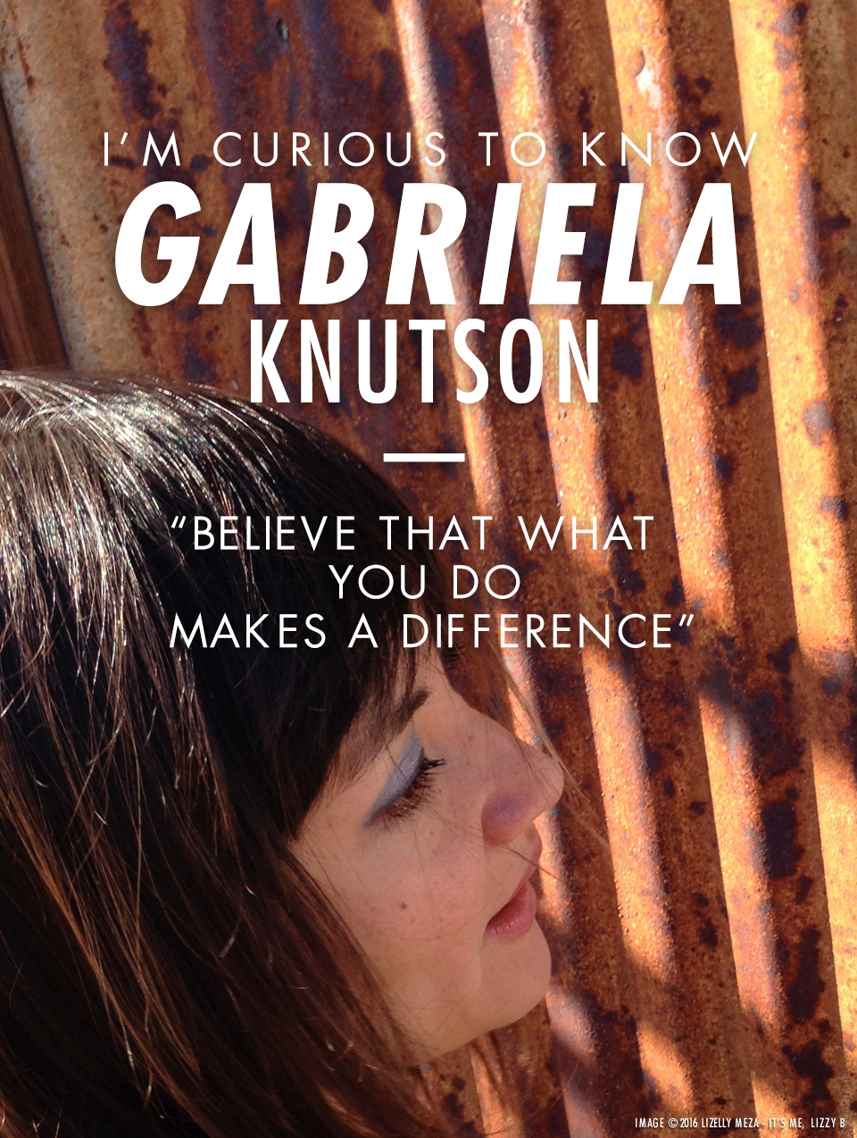 I'm Curious to Know—Gabriela Knutson // It's Me, Lizzy B - Musings on Life, Business, & The Pursuit of Curiosity // Personal blog of Lizelly Meza from Lizzy B Loves