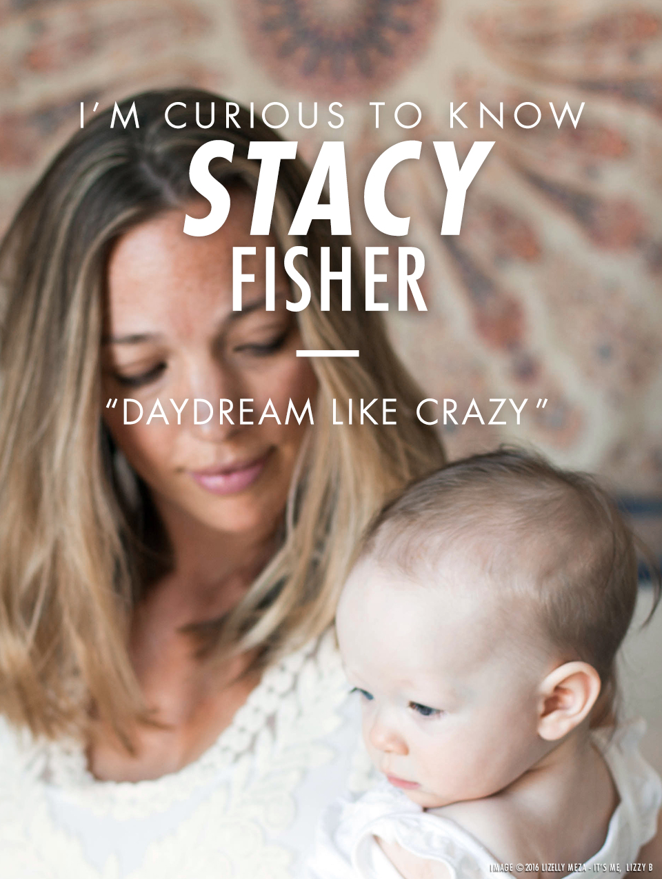 I'm Curious to Know—Stacy Fisher // It's Me, Lizzy B - Musings on Life, Business, & The Pursuit of Curiosity // Personal blog of Lizelly Meza