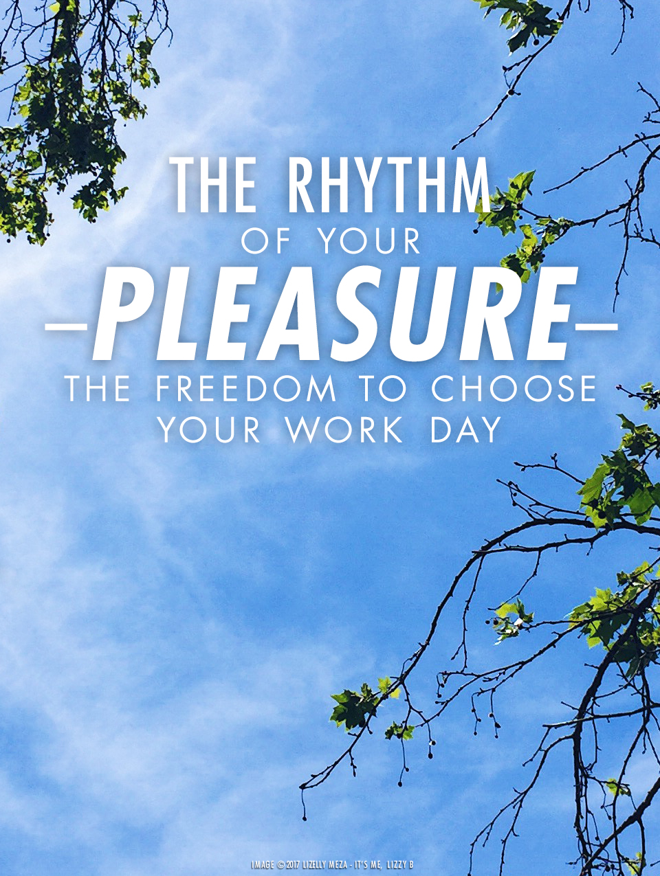 The Rhythm of Your Pleasure—The Freedom to Choose Your Work Day // It's Me, Lizzy B - Musings on Life, Business, & The Pursuit of Curiosity // Personal blog of Lizelly Meza