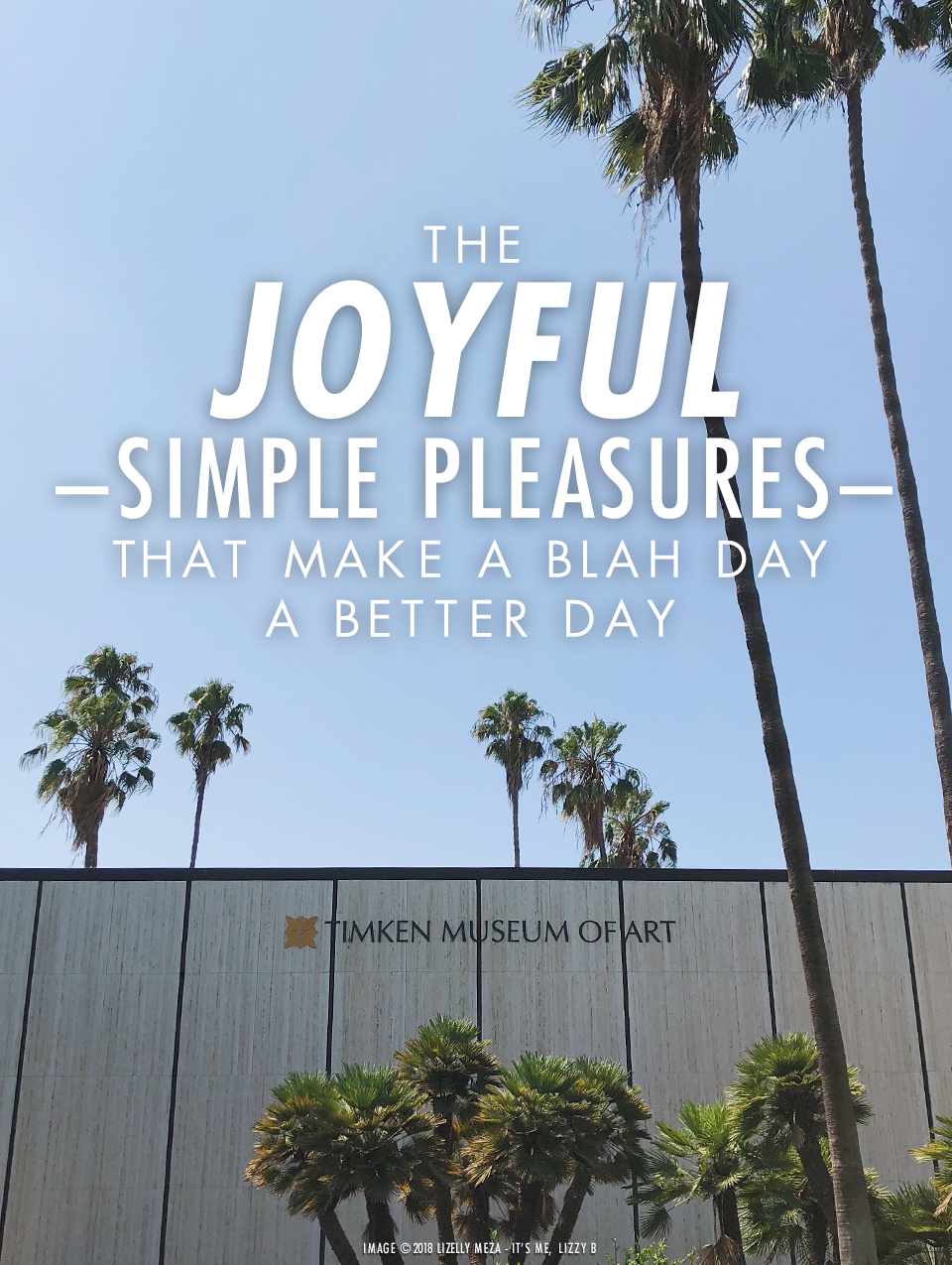Joyful Simple Pleasures of Life// It's Me, Lizzy B - Musings on Life, Business, & The Pursuit of Curiosity // Personal blog of Lizelly Meza