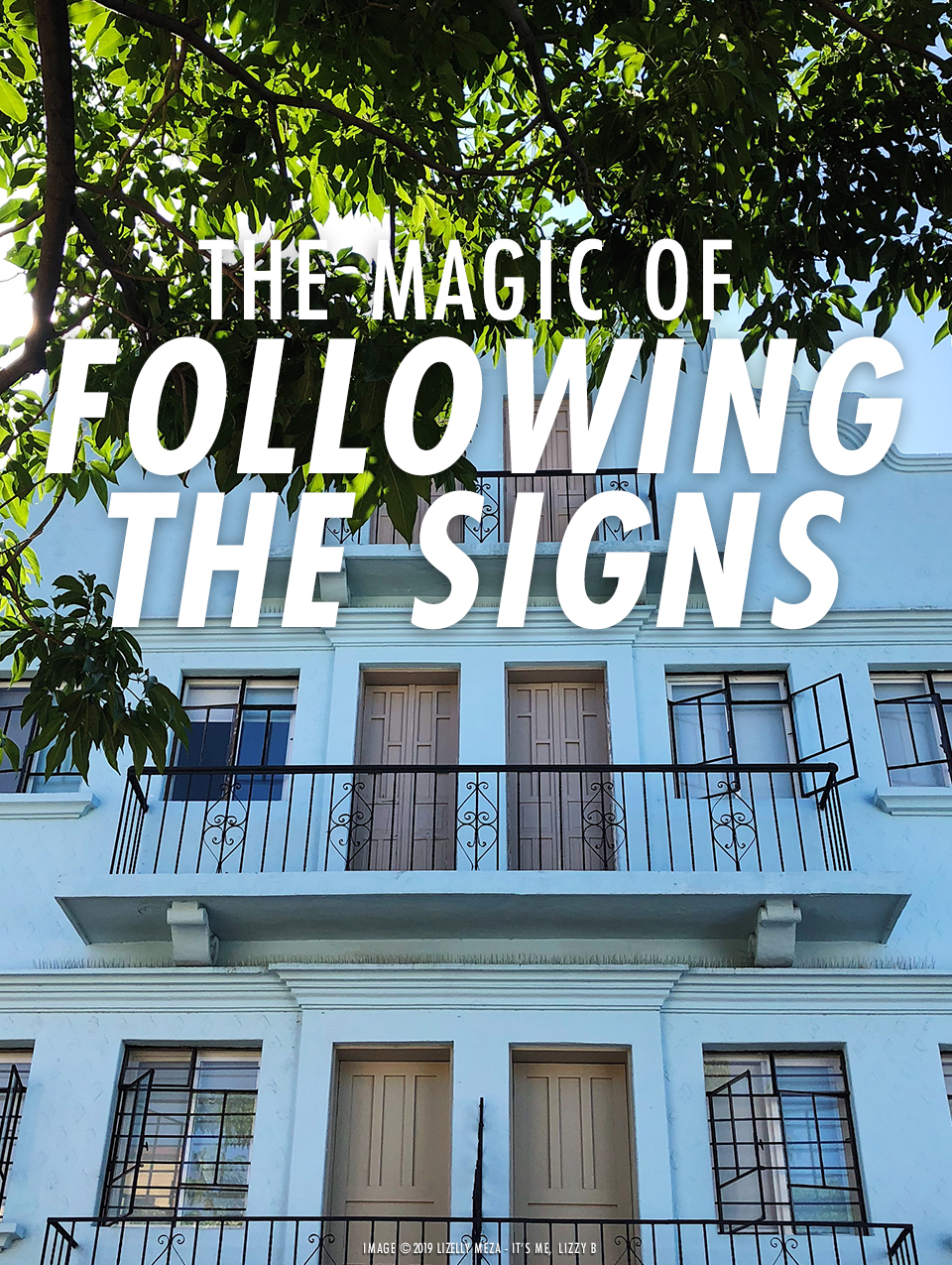 The Magic of Following the Signs // It's Me, Lizzy B - Musings on Life, Business, & The Pursuit of Curiosity // Personal blog of Lizelly Meza