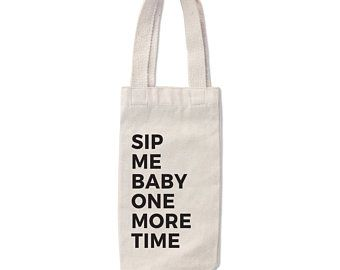 Sip Me Baby One More Time Canvas Wine Tote, $6 @ Etsy