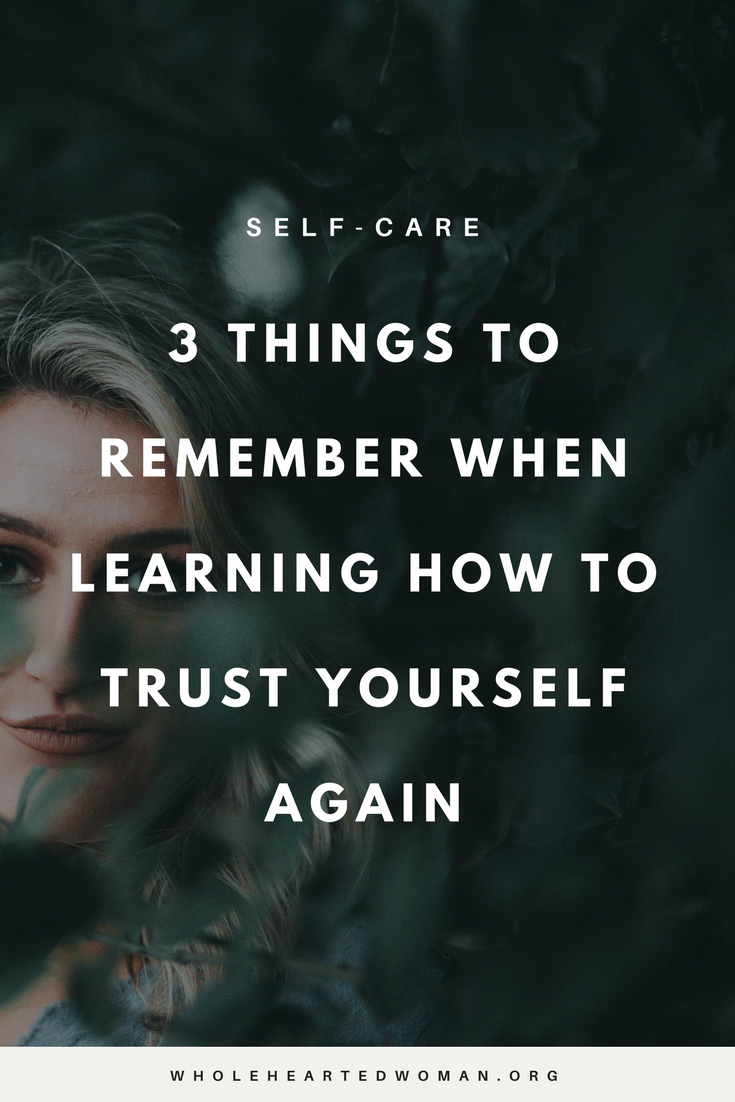 3 Things To Remember When Learning How Trust Yourself Again