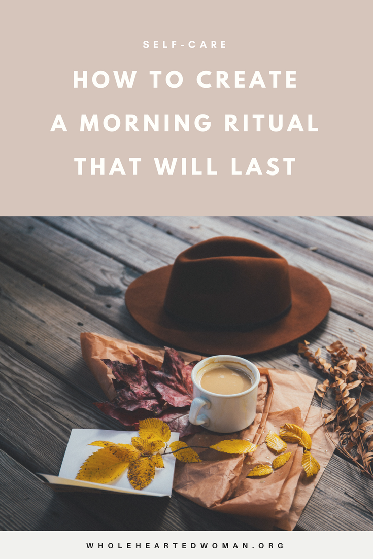 How To Create A Morning Ritual That Will Last | Life Advice |  Intentional Living | Self-Care | Personal Growth & Development