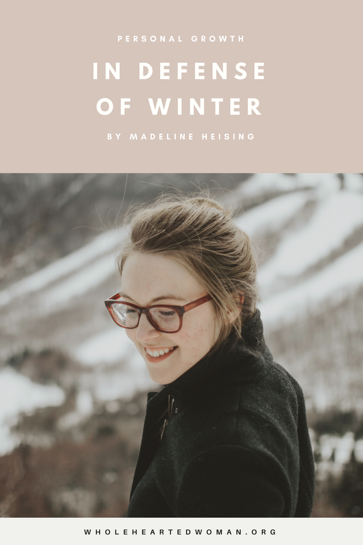 In Defense Of Winter by Madeline Heising | Personal Stories | Wholehearted Living