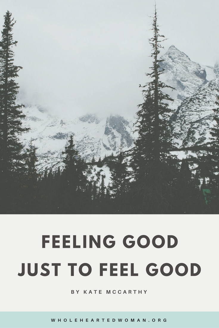 Feeling Good Just To Feel Good | Life Advice | Personal Growth | Self-Care Tips | Wholehearted Woman