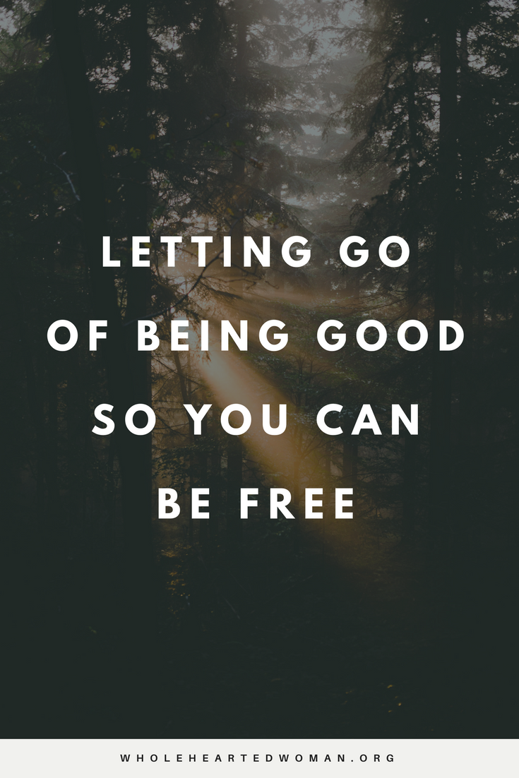 Letting Go Of Being Good So You Can Be Free | Life Advice | Personal Growth & Development | Personal Stories | Self-awareness