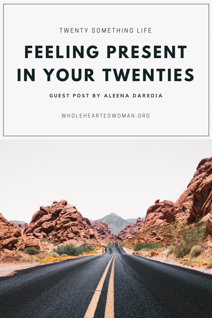 Feeling Present in Your Twenties | Guest Blog by Aleena Daredia | Between the Alleys | Life Advice | Personal Growth & Development | Twenty Something Blogger | Lifestyle