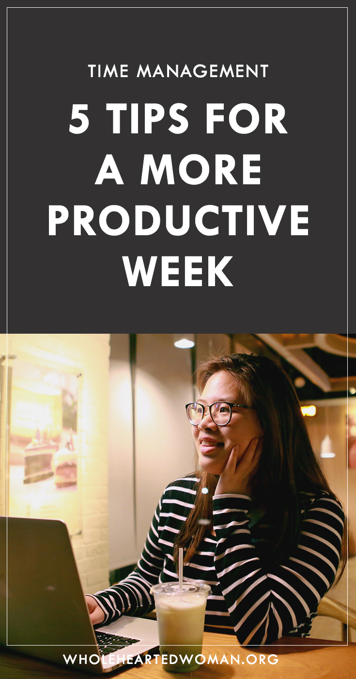 5 Time Management Tips For A More Productive Week | How To Have A More Productive Week | How To Get More Done | How To Plan Your Week | Productivity | Tips For Better Time Management | How To Prioritize Your Time | How To Be More Productive