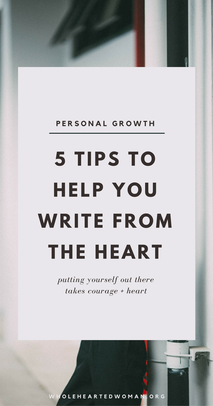 5 Tips To Help You Write From The Heart | Writing And Blogging Tips | Personal Growth & Development | Life Advice | Community | Storytelling | Branding And Marketing | Wholehearted Woman | How To Be A Better Writer | Allowing Yourself To Be A Beginner