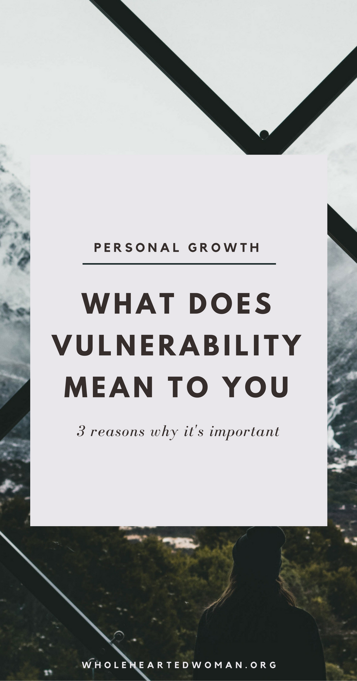 What Does Vulnerability Mean To You + 3 Reasons Why You Need It | Personal Growth & Development | Life Advice | Community | Storytelling And Messaging | Wholehearted Woman | How We Share Our Stories | Why It's Important To Be Vulnerable