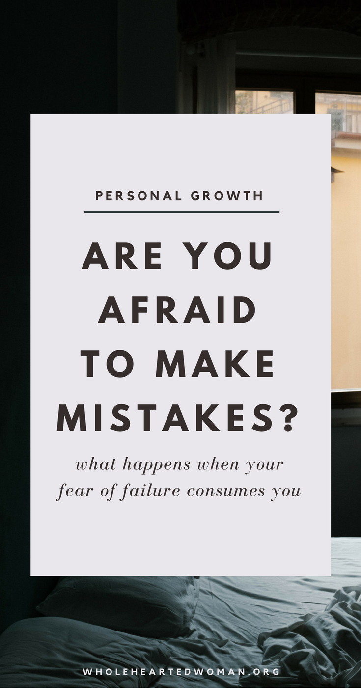 What Happens When We Are Afraid Of Making Mistakes? | Don't Be Afraid To Fail | Personal Growth & Development | Life Advice | Community | Entrepreneurship And Taking Risks | Wholehearted Woman