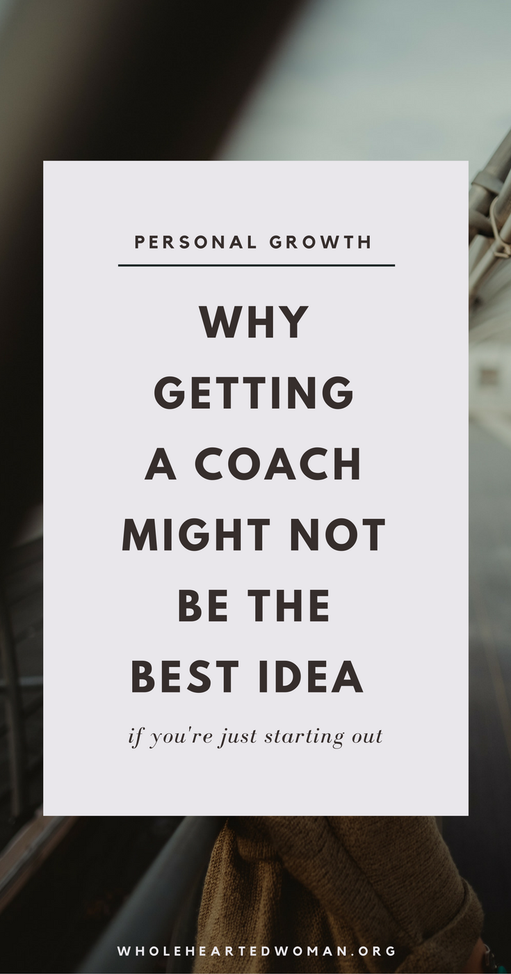 Why Getting A Coach Might Not Be The Best Idea When You're Just Starting Out | Should I Get A Coach | Is Getting A Coach Right For Me | Do I Need A Coach | What You Should Know About Coaching | What You Should Know Before Hiring A Coach | Personal Development & Growth | Life Advice For Business Owners And Entrepreneurs | Wholehearted Woman