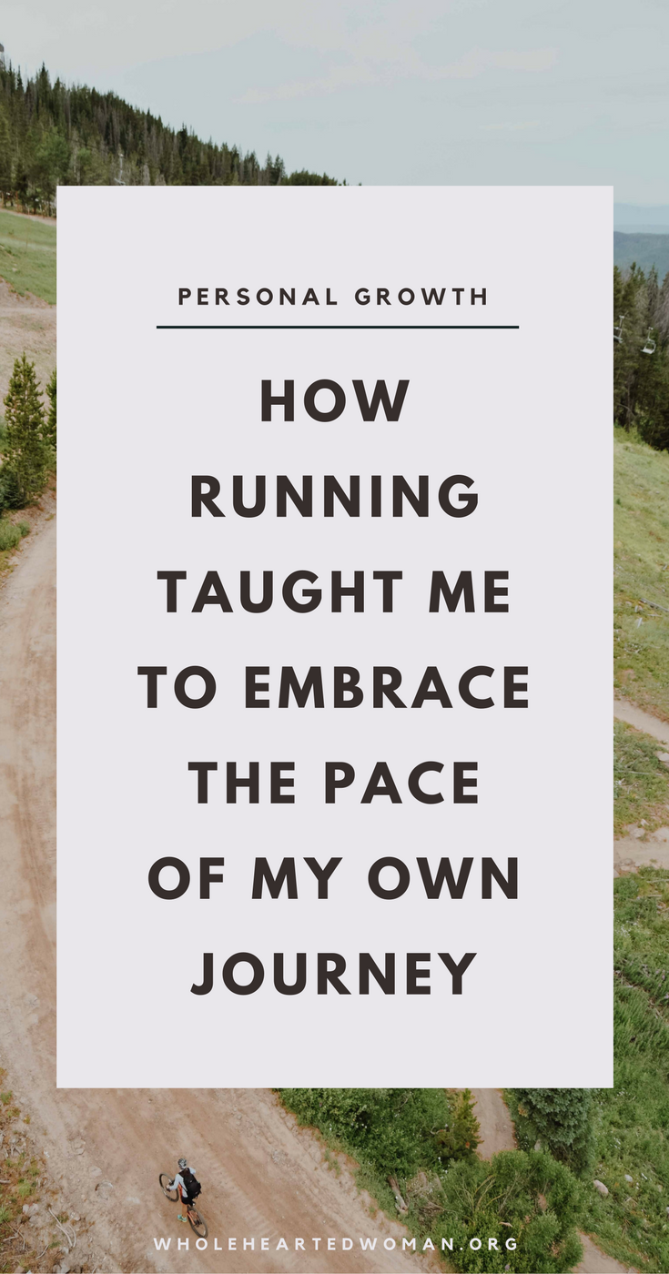 How Running Taught Me To Embrace The Pace Of My Own Journey | How To Stop Comparing Yourself To Others | Personal Growth & Development | Confidence Boost | Life Goals | Moving Forward | Comfort Zones | Going At Your Own Pace | Dream Big | Life Advice | Wholehearted Woman