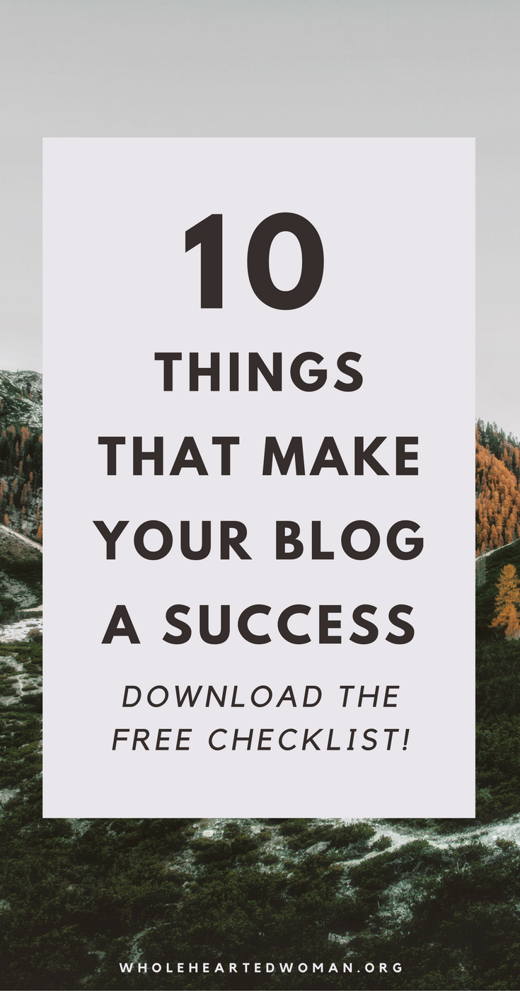 10 Things That Will Make Your Blog Successful (Free Checklist!) | How To Blog | Blogging Tips | Free Resources For Bloggers And Business Owners | How To Run A Successful Blog | What Makes A Blog Successful | Blogging For Dummies | Where To Start With A Blog | Blogging In 2018 | Wholehearted Woman