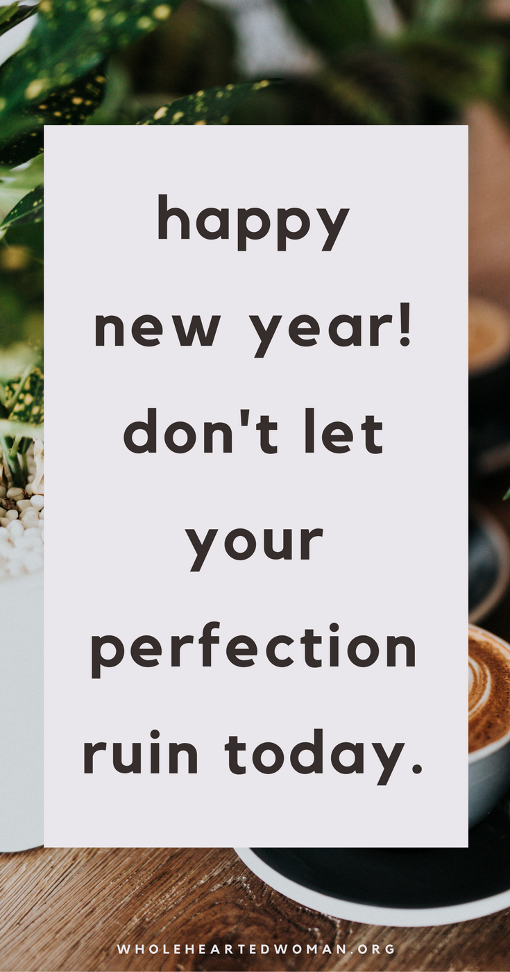 Happy New Year! Here's How To Not Let Your Perfection Get To You Today | Starting The New Year Off Right | New Year Resolutions | New Year New You | Perfectionism | The Need To Be Perfect | Letting Perfection Go | Personal Growth & Development | Self-Care | Self-Help | Self-Awareness | Life Advice | Wholehearted Woman