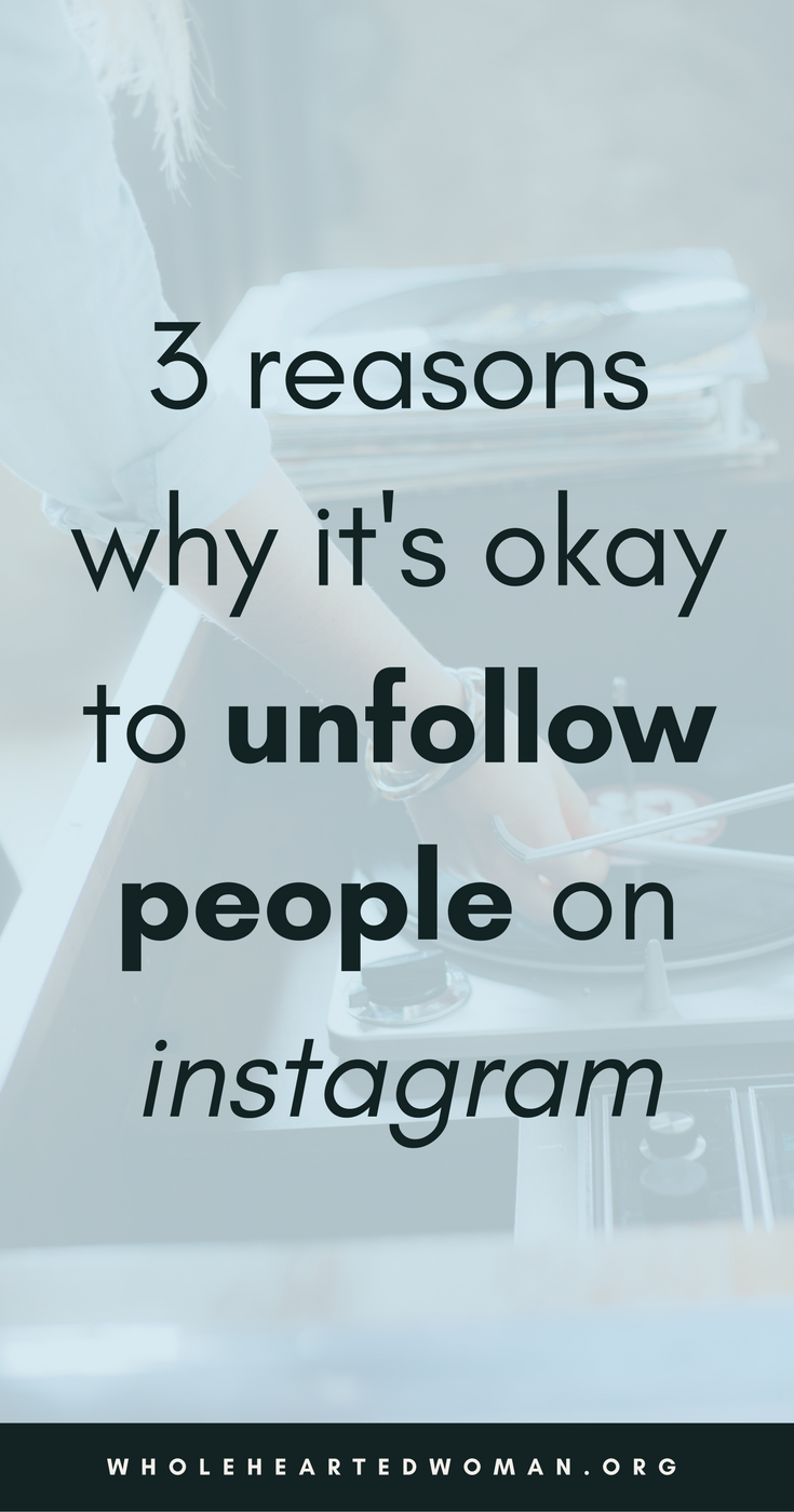 3 Reasons Why It's Okay To Unfollow People On Instagram | Is It Okay To Unfollow People On Instagram? | When Is It Okay To Unfollow People? | Instagram Tips And Advice | Best Practices For Instagram | How To Use Instagram | Personal Branding | Using Instagram To Build Your Brand And Business | Marketing And Brand Awareness With Instagram | Wholehearted Woman